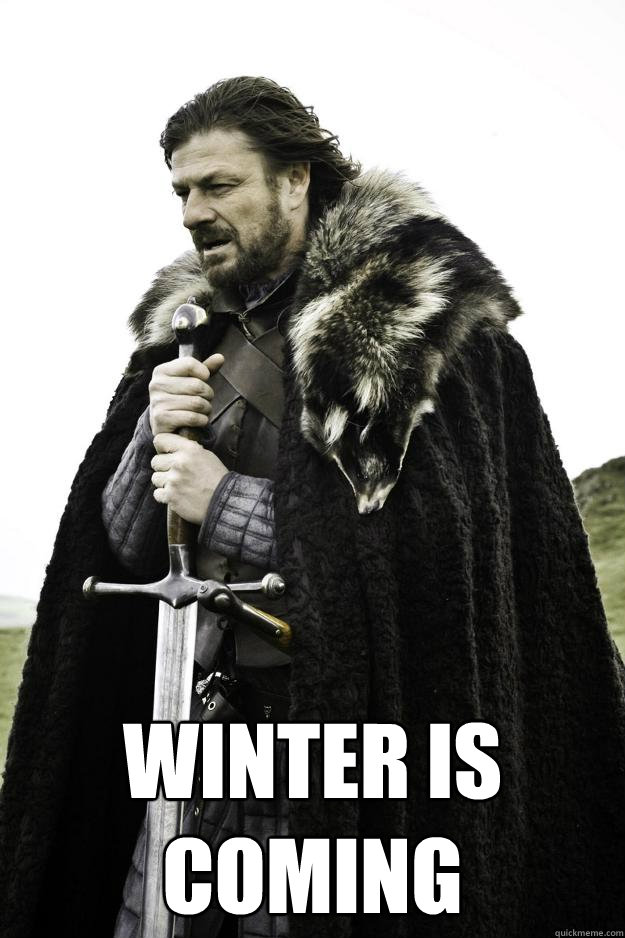 winter is coming - Winter is coming