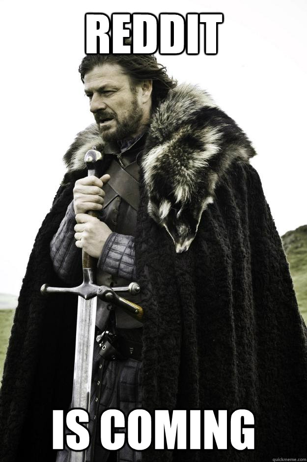 reddit is coming - Winter is coming