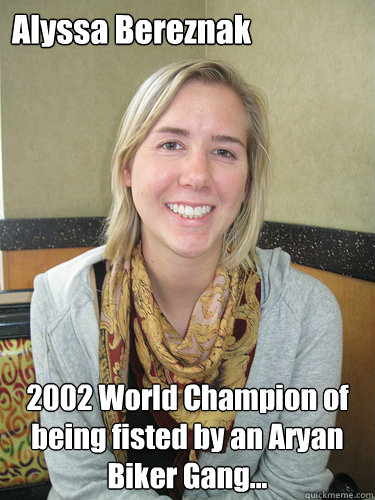alyssa bereznak 2002 world champion of being fisted by an ar - ALYSSA BEREZNAK