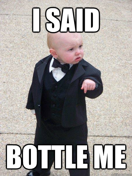 i said bottle me - Baby Godfather