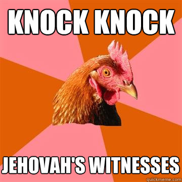 knock knock jehovahs witnesses - Anti-Joke Chicken