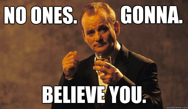 no ones believe you gonna - Bill Murray