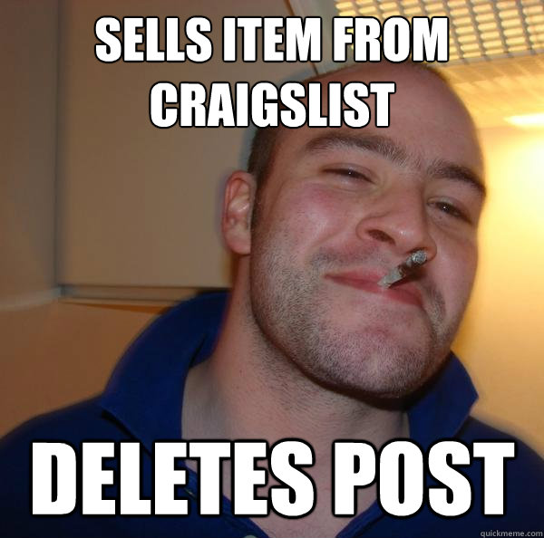 sells item from craigslist deletes post - Good Guy Greg