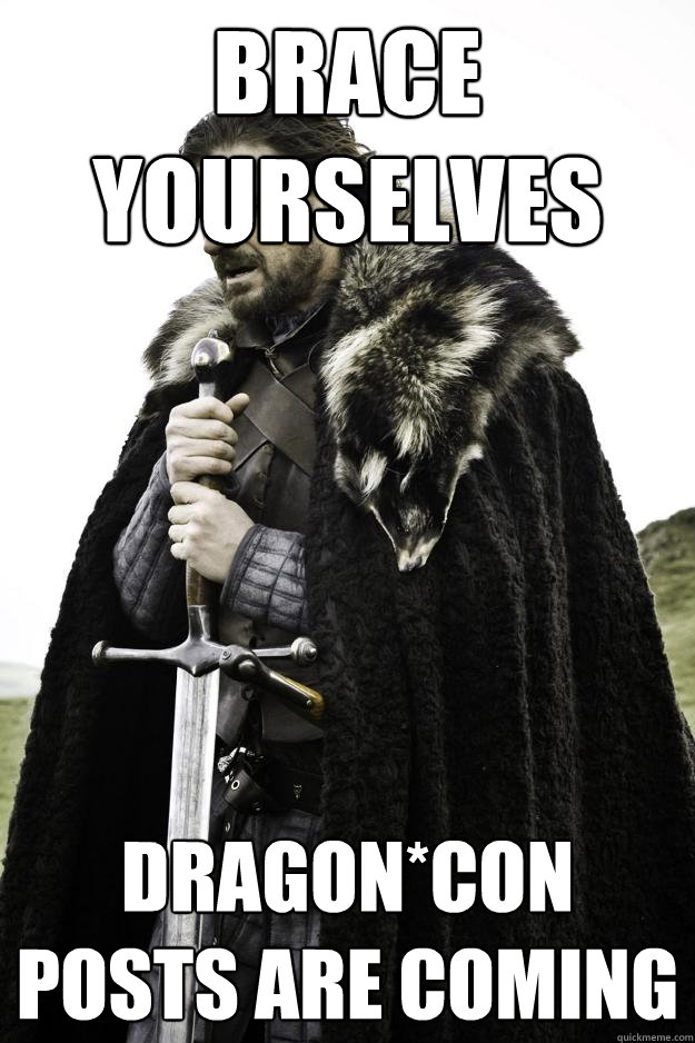 brace yourselves dragoncon posts are coming - Winter is coming