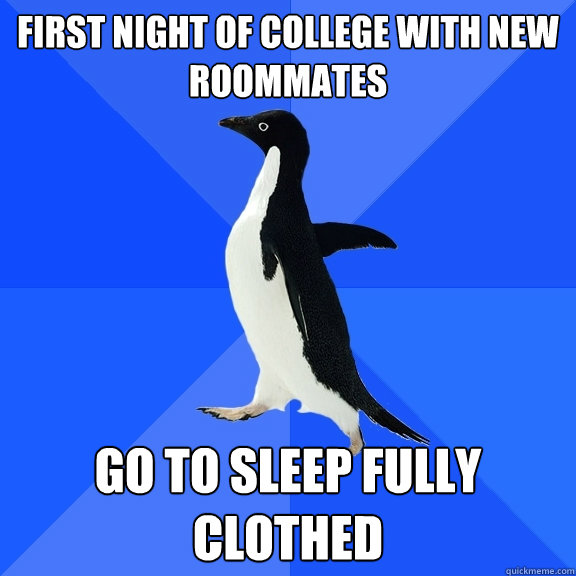 first night of college with new roommates go to sleep fully  - Socially Awkward Penguin