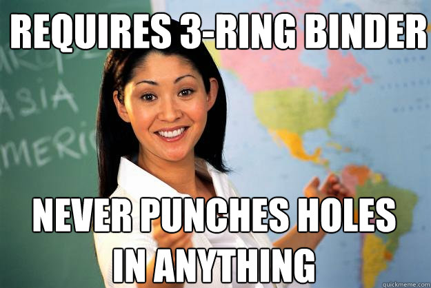 requires 3ring binder never punches holes in anything - Unhelpful High School Teacher