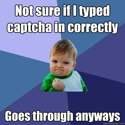 not sure if i typed captcha in correctly goes through anyway - Success Kid