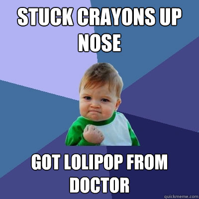 stuck crayons up nose got lolipop from doctor - Success Kid