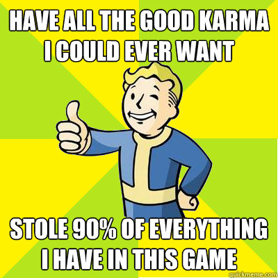 have all the good karma i could ever want stole 90 of every - Fallout new vegas