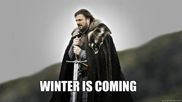 winter is coming - Ned stark winter is coming