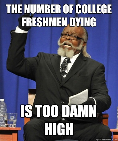The number of college freshmen dying is too damn high - Jimmy McMillan