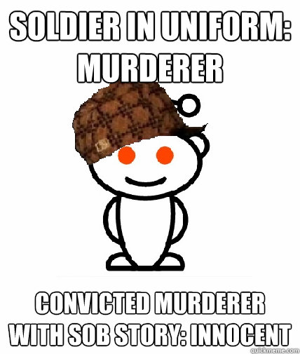 soldier in uniform murderer convicted murderer with sob sto - Scumbag Reddit