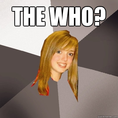the who  - Musically Oblivious 8th Grader