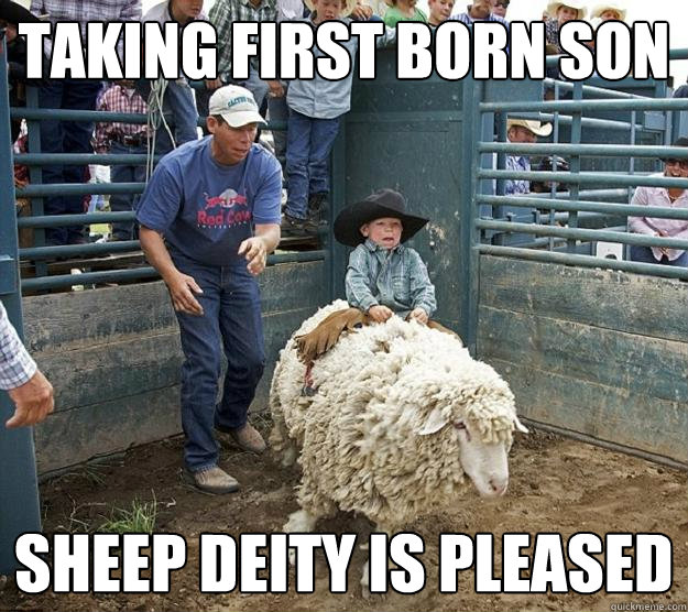 taking first born son sheep deity is pleased -
