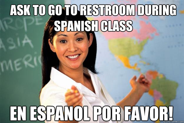 ask to go to restroom during spanish class en espanol por fa - Unhelpful High School Teacher