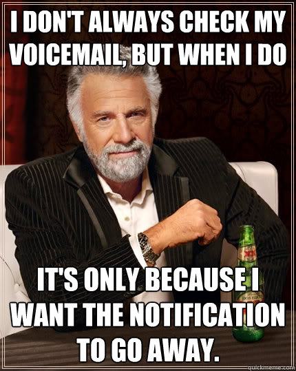 i dont always check my voicemail but when i do its only b - The Most Interesting Man In The World