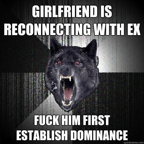 girlfriend is reconnecting with ex fuck him first estab - Insanity Wolf