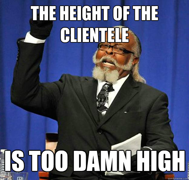 the height of the clientele is too damn high - Jimmy McMillan