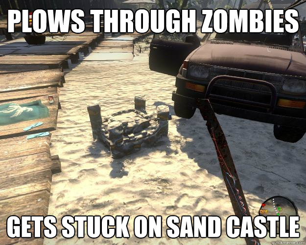 plows through zombies gets stuck on sand castle - Scumbag vehicle