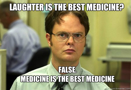 laughter is the best medicine false medicine is the best - Schrute