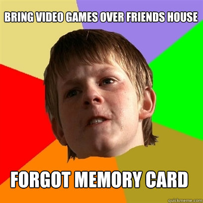 bring video games over friends house forgot memory card - Angry School Boy