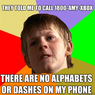 they told me to call 18004myxbox there are no alphabets or - Angry School Boy