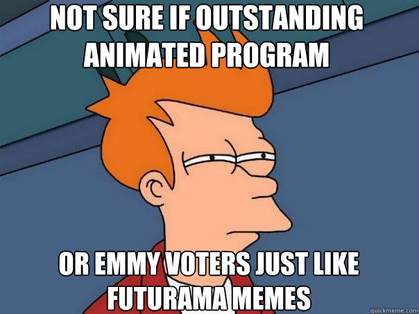 not sure if outstanding animated program or emmy voters just - Futurama Fry