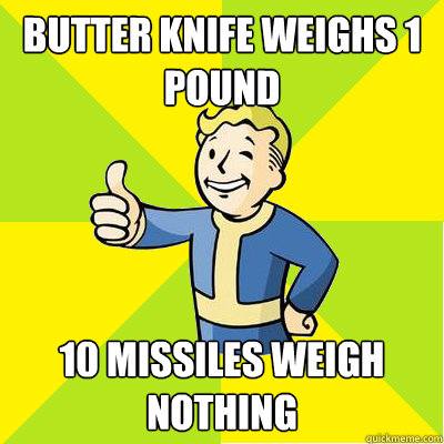 butter knife weighs 1 pound 10 missiles weigh nothing - Fallout new vegas