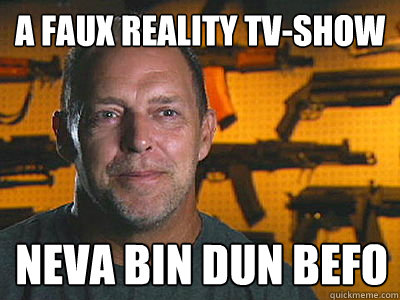a faux reality tvshow neva bin dun befo - Sons of guns