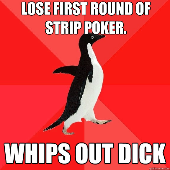 lose first round of strip poker whips out dick - Socially Awesome Penguin