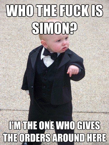 who the fuck is simon im the one who gives the orders arou - Baby Godfather