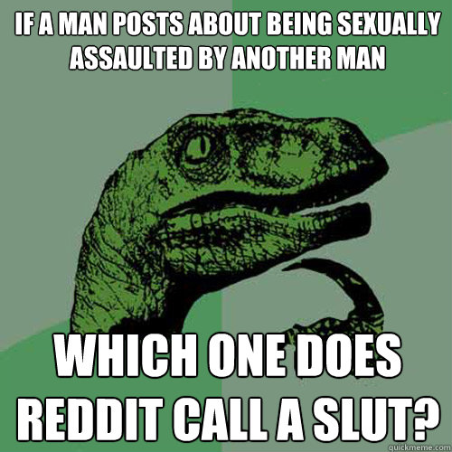 if a man posts about being sexually assaulted by another man - Philosoraptor
