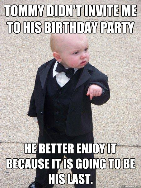 tommy didnt invite me to his birthday party he better enjoy - Baby Godfather