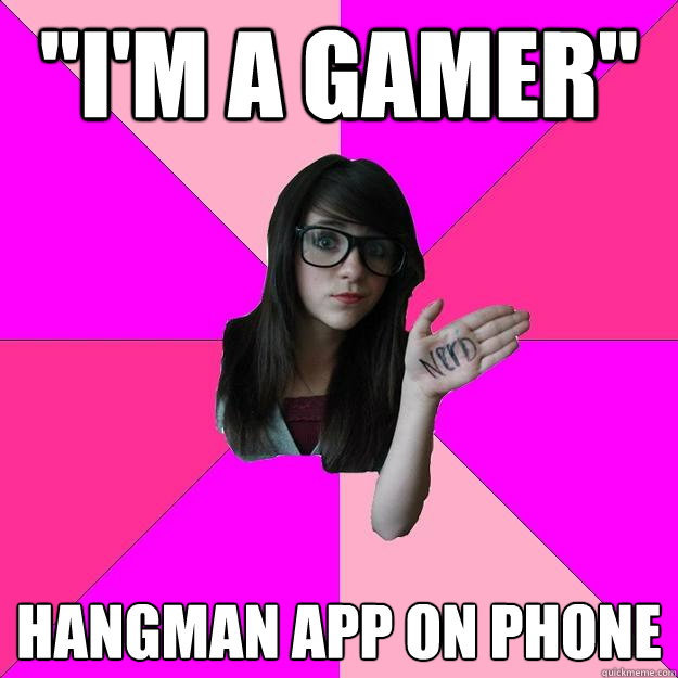 im a gamer hangman app on phone - Idiot Nerd Girl