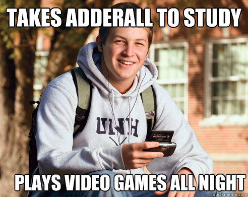 takes adderall to study plays video games all night - College Freshman