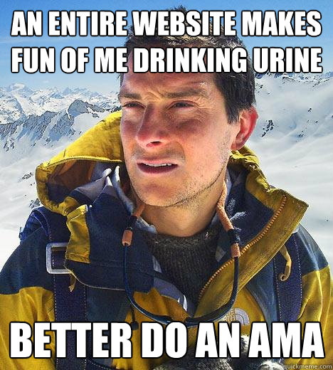 an entire website makes fun of me drinking urine better do a - Bear Grylls