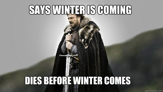 says winter is coming dies before winter comes - Ned stark winter is coming