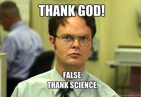thank god false thank science  - Schrute