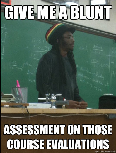 give me a blunt assessment on those course evaluations - Rasta Science Teacher