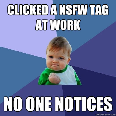 clicked a nsfw tag at work no one notices  - Success Kid