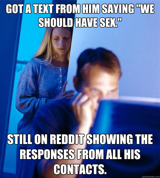 got a text from him saying we should have sex still on re - Redditors Wife