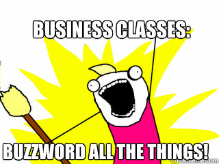 business classes buzzword all the things - All The Things