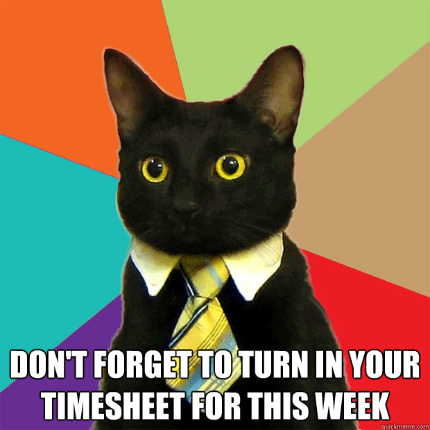 Don't Forget To Turn In Your Timesheet For This Week