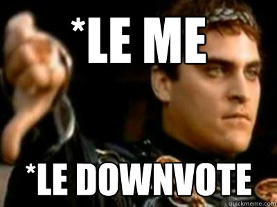 le me le downvote - Downvoting Roman