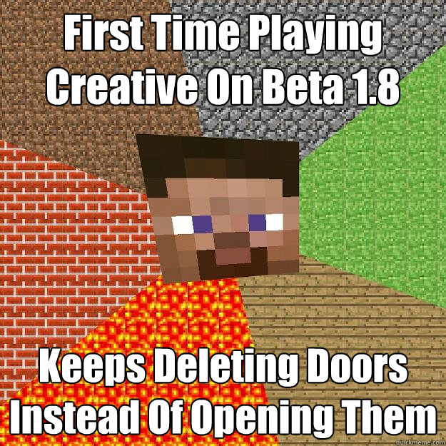 first time playing creative on beta 18 keeps deleting doors - Minecraft