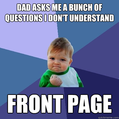 dad asks me a bunch of questions i dont understand front pa - Success Kid