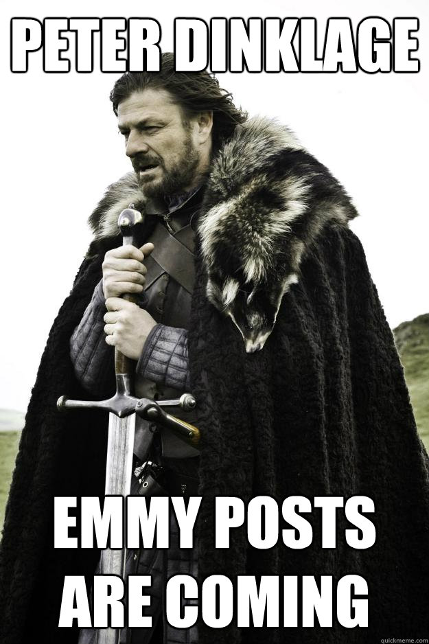 peter dinklage emmy posts are coming - Winter is coming