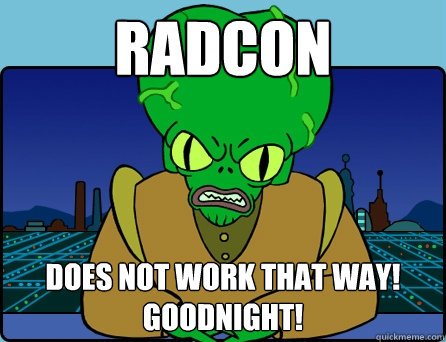 radcon does not work that way goodnight - Morbo