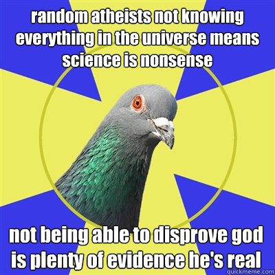 random atheists not knowing everything in the universe means - Religion Pigeon