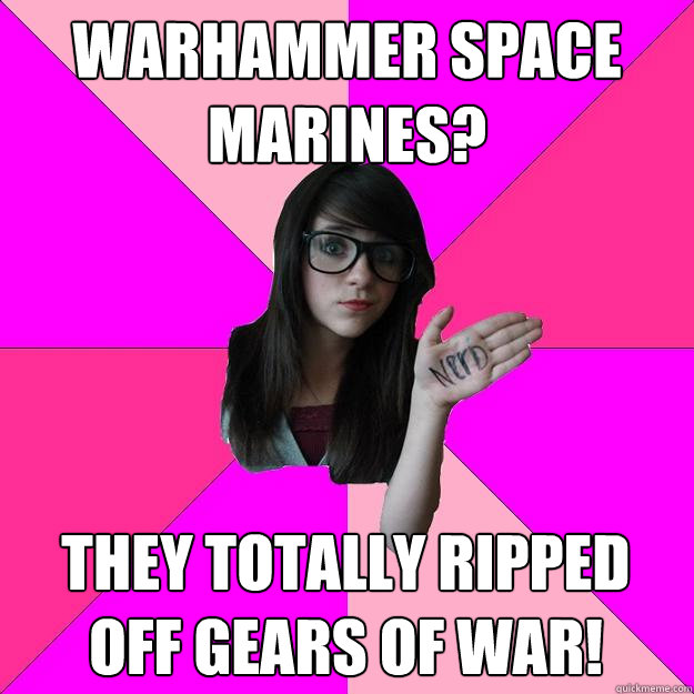 warhammer space marines they totally ripped off gears of wa - Idiot Nerd Girl